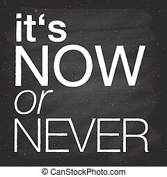 """Hand drawn typography poster. Inspirational quote """"It´s now or never"""" on textured blackboard background for postcard, print or poster. Inspirational vector typography."""