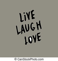 Inspirational quote live laugh love.