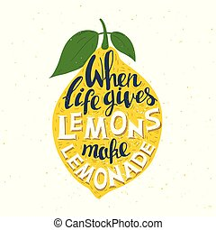 "Hand drawn typography poster. Lemon on white background with inscription ""When life gives you lemons make lemonade""."