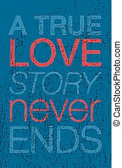 """Hand drawn typography poster. Romantic quote """"A true love story never ends"""" on colorful textured wood background for postcard, print or save the date card. Inspirational vector typography."""