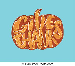 Hand drawn typography poster with phrase - Give Thanks for Thanksgiving Day. Celebration lettering quote. Vintage