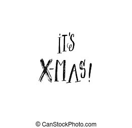Hand drawn vector Merry Christmas rough freehand graphic greeting design element with handwritten modern calligraphy phase Its Xmas isolated on white background