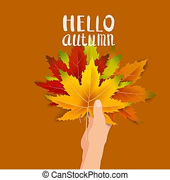 Hand hold autumn colorful leaves bright bouquet fall, floral. Hello Autumn lettering. Vector illustration isolated