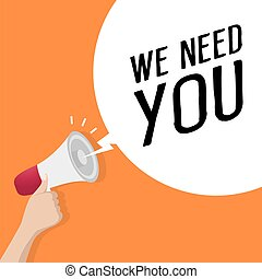 Hand holding loudspeaker or megaphone with speech bubble WE NEED YOU. announcement concept.