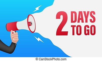 Hand Holding Megaphone with 2 days to go. Megaphone banner. Web design. Motion graphics