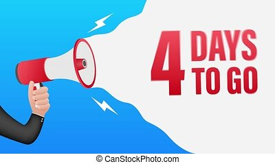 Hand Holding Megaphone with 4 days to go. Megaphone banner. Web design. Motion graphics