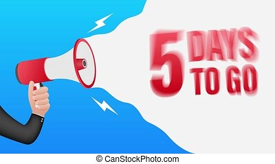Hand Holding Megaphone with 5 days to go. Megaphone banner. Web design. Motion graphics