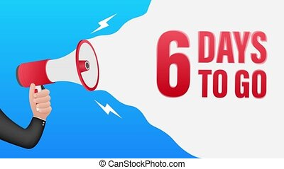Hand Holding Megaphone with 6 days to go. Megaphone banner. Web design. Motion graphics