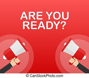 Hand Holding Megaphone with Are you ready? Vector stock illustration.