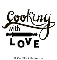 Hand Letterin Cooking with Love and Rolling Pin Silhouette. Old Vintage Calligraphic Poster