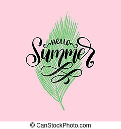 Hand lettering Hello Summer.Vector inspirational phrase on palm leaf background.