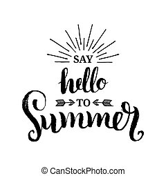 Hand lettering inspirational poster Say Hello To Summer....