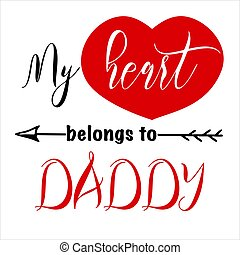Hand lettering quote for baby Valentine day. Vector calligraphy illustration in red and black on white - My heart belongs to daddy with arrow. Perfect for babysuit, tshirt, print, sticker, photo album