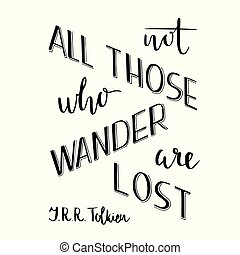 Hand lettering typography poster. Romantic quote not all those who wander are lost, tolkien, isolated. For optimistic, design, posters, cards, t shirts, home decorations, bags textile