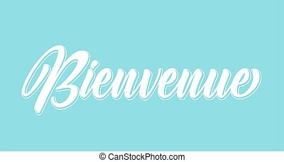 Hand sketched Bienvenue quote in French. Translated Welcome...