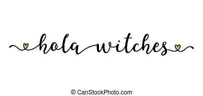 Hand sketched HOLA WITCHES quote as banner. Lettering for ...