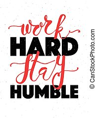 Hand sketched inspirational quote 'WORK HARD STAY HUMBLE'....
