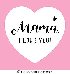 """Hand sketched """"Mama I love you"""" quote. Lettering for postcard, invitation, poster, icon, banner template typography."""