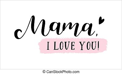 Hand sketched Mama I love you quote. Lettering for postcard, invitation, poster, icon, banner template typography.