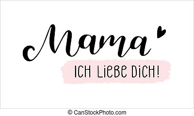 Hand sketched Mama ich liebe dich quote in German. Translated Mama I love you. Lettering for postcard, invitation, poster, icon, banner