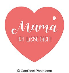 Hand sketched Mama ich liebe dich quote in German. Translated Mama I love you. Lettering for postcard, invitation, poster, icon