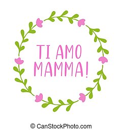 Hand sketched Ti amo mamma quote in Italian. Translated Mama I love you. Lettering for postcard, invitation, poster, icon, banner template typography.