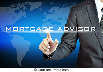 Hand touching MORTGAGE ADVISOR words on virtual screen - investment & financial planning concept