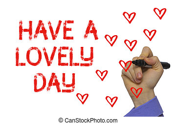 Hand with marker writing the word Have a Lovely Day