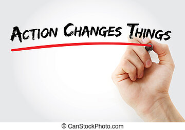 Hand writing Action Changes Things