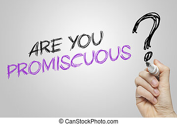 Hand writing are you promiscuous on grey background