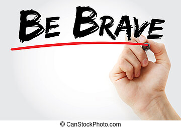Hand writing Be Brave with marker