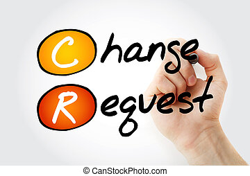 Hand writing CR - Change Request with marker, acronym...