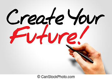 Hand writing Create Your Future!, business concept