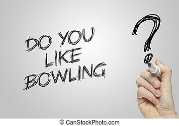 Hand writing do you like bowling on grey background