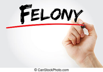 Hand writing Felony with marker