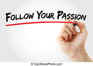 Hand writing Follow Your Passion with marker