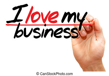 Hand writing I love my business with marker, business concept
