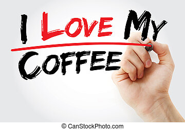 Hand writing I love my coffee with marker