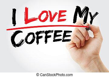 Hand writing I love my coffee with marker