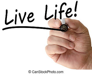 Hand writing live life with black marker on transparent wipe board