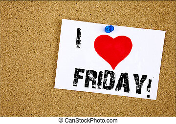 Hand writing text caption inspiration showing I Love Friday concept meaning Friday - happy end of the week Loving written on sticky note, reminder isolated background with copy space