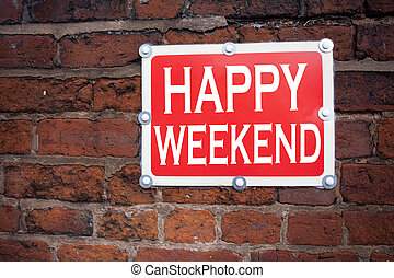 Hand writing text caption inspiration showing Happy Weekend concept meaning Holiday Day Off Celebration written on old announcement road sign with background and copy space