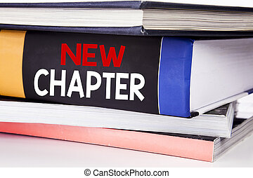 Hand writing text caption inspiration showing New Chapter. Business concept for Starting New Future Life written on the book on the white background.