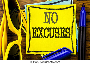 Hand writing text caption inspiration showing No Excuses. Business concept for Stop Ban for Excuse Written on sticky note paper, wooden background with vacation sunglasses and bold marker