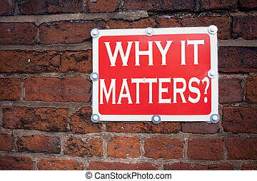 Hand writing text caption inspiration showing Question Why It Matters concept meaning Motivation Goal Achievement written on old announcement road sign with background and copy space