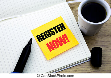 Hand writing text caption inspiration showing Register Now. Business concept for Join for Membership written on sticky note paper, Wooden background with space, Coffee and marker