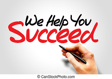 We Help You Succeed - Hand writing We Help You Succeed,...