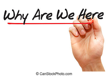 Hand writing Why Are We Here, business - Hand writing Why...