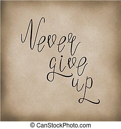 Hand written inspirational lettering never give up