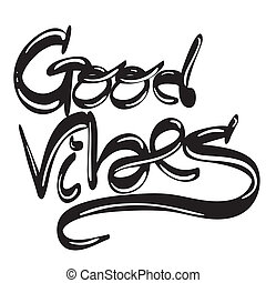 good vibes - hand written lettering phrase good vibes